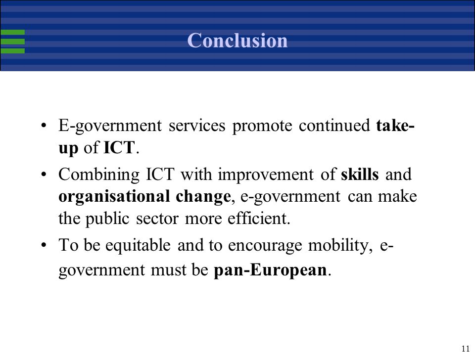 11 Conclusion E-government services promote continued take- up of ICT.