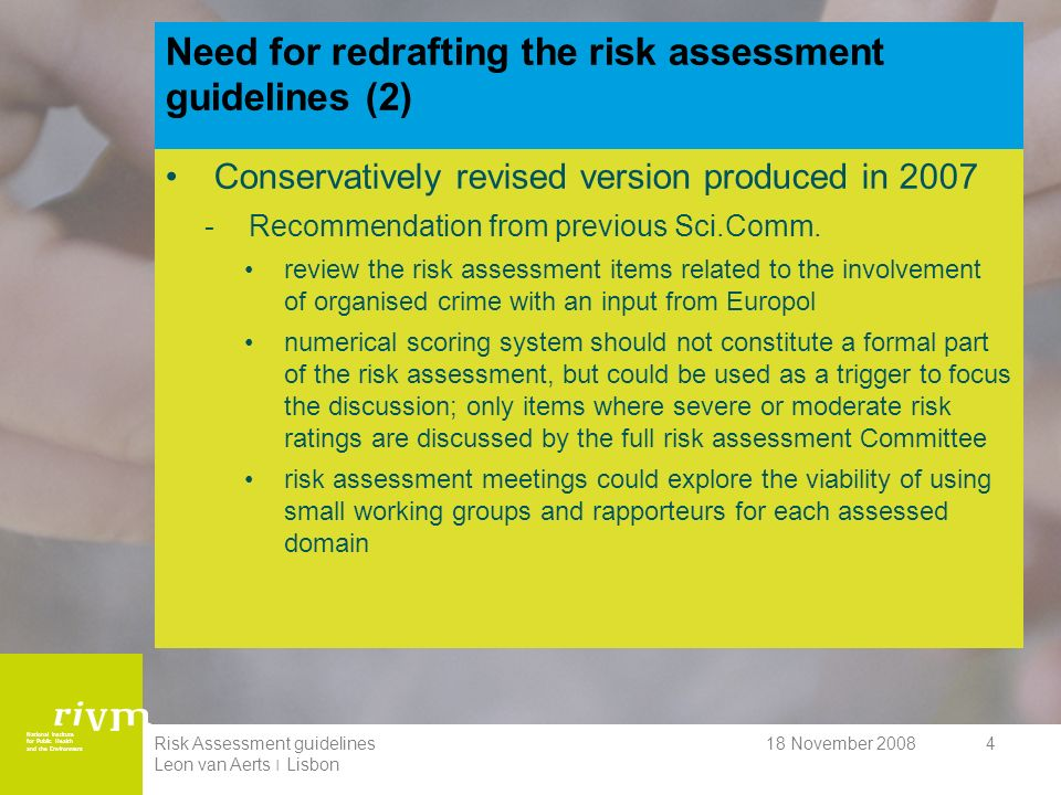 National Institute for Public Health and the Environment 18 November 2008Risk Assessment guidelines Leon van Aerts ׀ Lisbon 4 Need for redrafting the risk assessment guidelines (2) Conservatively revised version produced in 2007 -Recommendation from previous Sci.Comm.