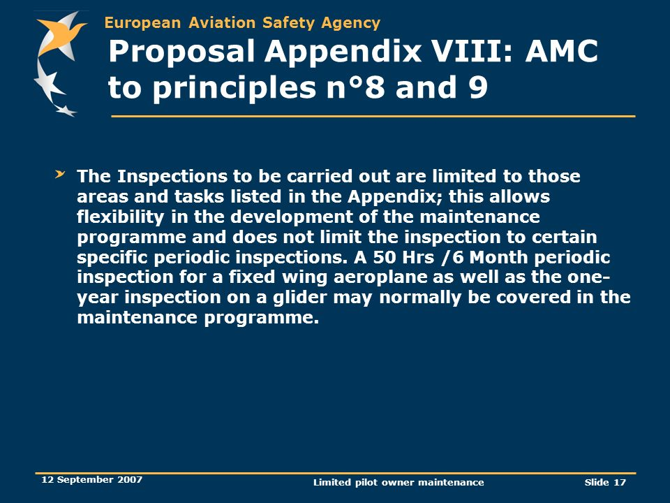 European Aviation Safety Agency 12 September 2007 Limited pilot owner maintenanceSlide 17 The Inspections to be carried out are limited to those areas