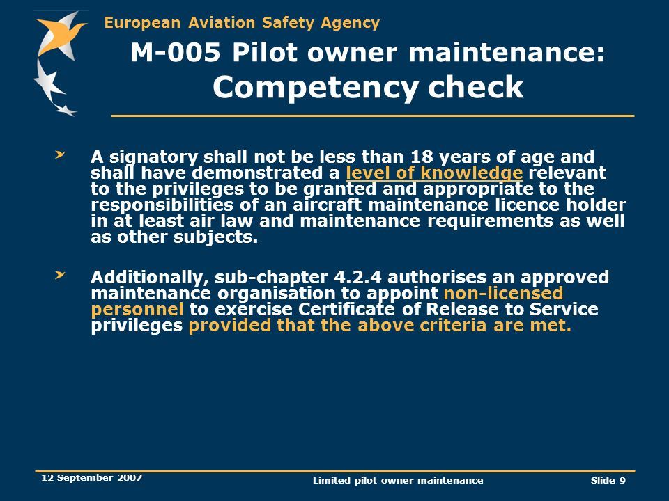 European Aviation Safety Agency 12 September 2007 Limited pilot owner maintenanceSlide 9 A signatory shall not be less than 18 years of age and shall