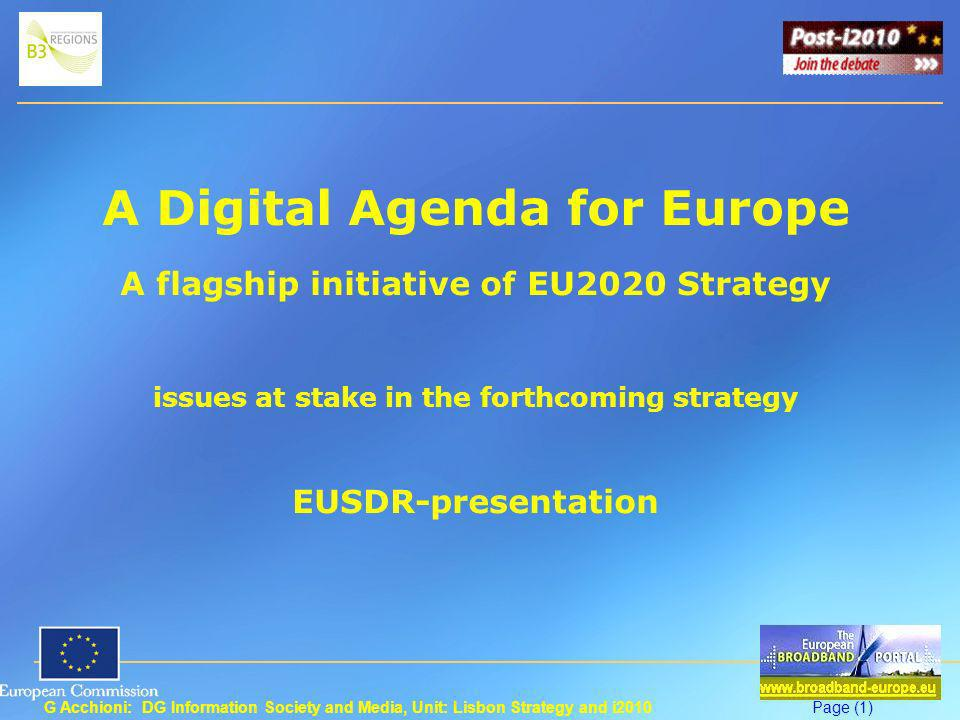 G Acchioni: DG Information Society and Media, Unit: Lisbon Strategy and i2010Page (2) EU2020 Agenda Broadband target EU broadband Target: broadband access for all by 2013, access for all to much higher internet speeds (30 Mbps or above) by 2020, and 50% or more of European households subscribing to internet connections above 100 Mbps.
