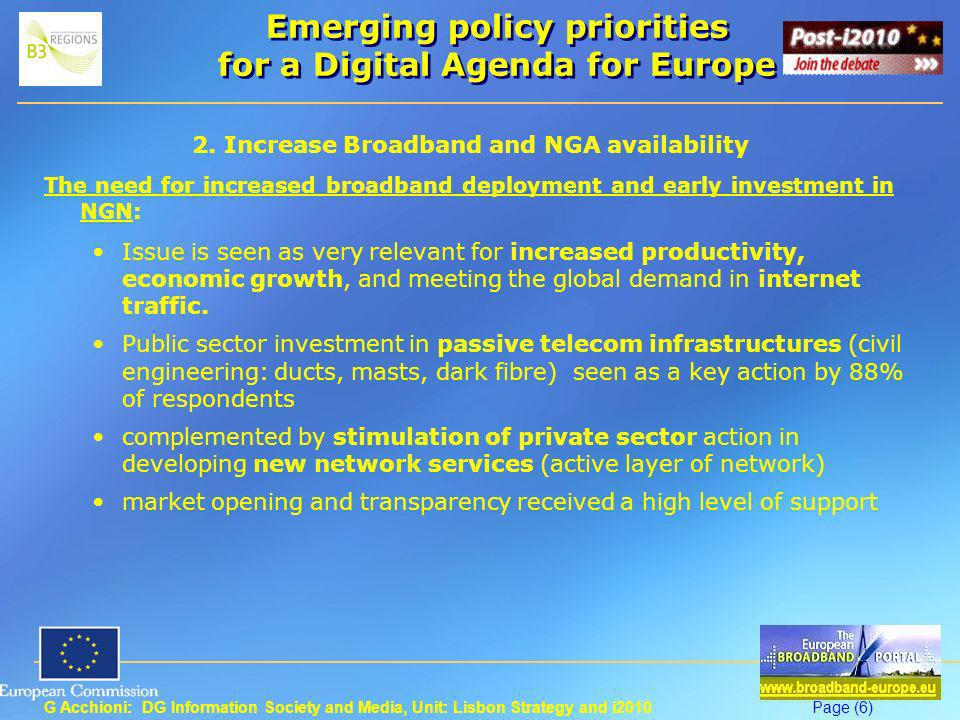 G Acchioni: DG Information Society and Media, Unit: Lisbon Strategy and i2010Page (17) Whats Next 2/3 to 7/5 2010 Public consultation on Universal service principles in e-communications;Universal service principles in e-communications Mid May: Publication of « Digital Agenda » End of June: Publication of « EU Broadband Strategy » January 2011 EU Event on Broadband in Rural Areas Brussels