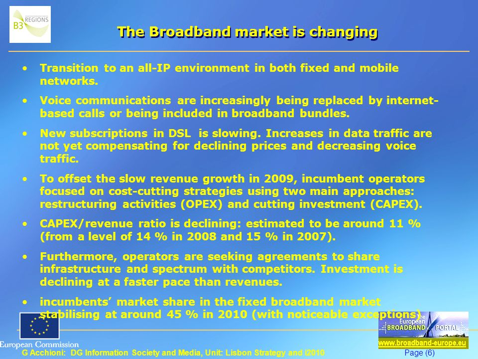 G Acchioni: DG Information Society and Media, Unit: Lisbon Strategy and i2010Page (6) The Broadband market is changing Transition to an all-IP environment in both fixed and mobile networks.