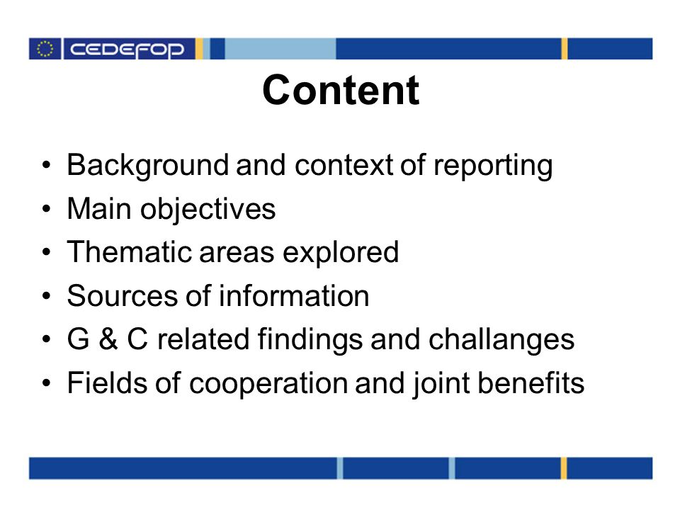 Content Background and context of reporting Main objectives Thematic areas explored Sources of information G & C related findings and challanges Fields of cooperation and joint benefits