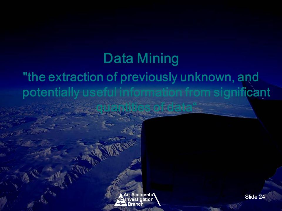 Slide 24 Data Mining the extraction of previously unknown, and potentially useful information from significant quantities of data