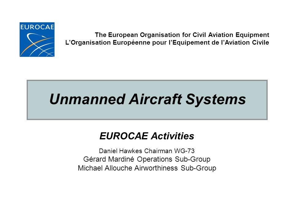 Unmanned Aircraft Systems EUROCAE Activities The European Organisation for Civil Aviation Equipment LOrganisation Européenne pour lEquipement de lAvia