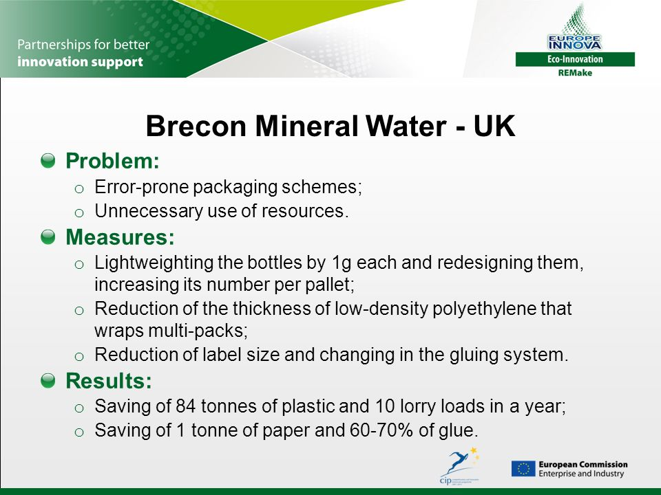 Brecon Mineral Water - UK Problem: o Error-prone packaging schemes; o Unnecessary use of resources. Measures: o Lightweighting the bottles by 1g each