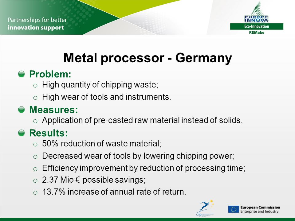 Metal processor - Germany Problem: o High quantity of chipping waste; o High wear of tools and instruments. Measures: o Application of pre-casted raw