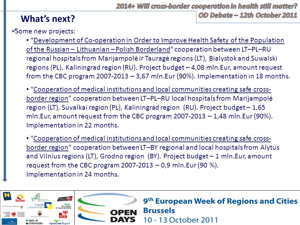 Some new projects: Development of Co-operation in Order to Improve Health Safety of the Population of the Russian – Lithuanian – Polish Borderland cooperation between LT–PL–RU regional hospitals from Marijampolė ir Tauragė regions (LT), Bialystok and Suwalski regions (PL), Kaliningrad region (RU).
