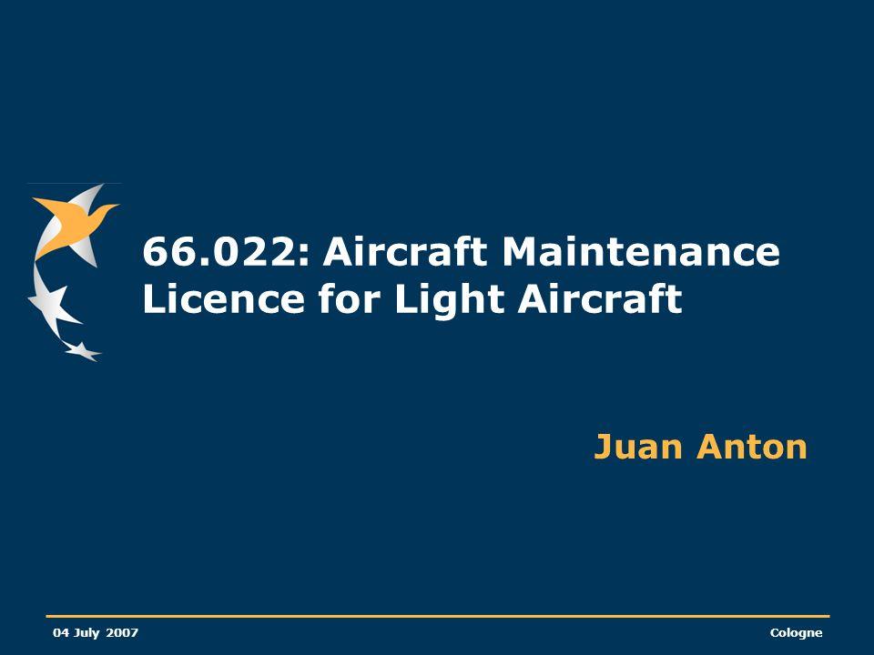 04 July 2007Cologne 66.022: Aircraft Maintenance Licence for Light Aircraft Juan Anton