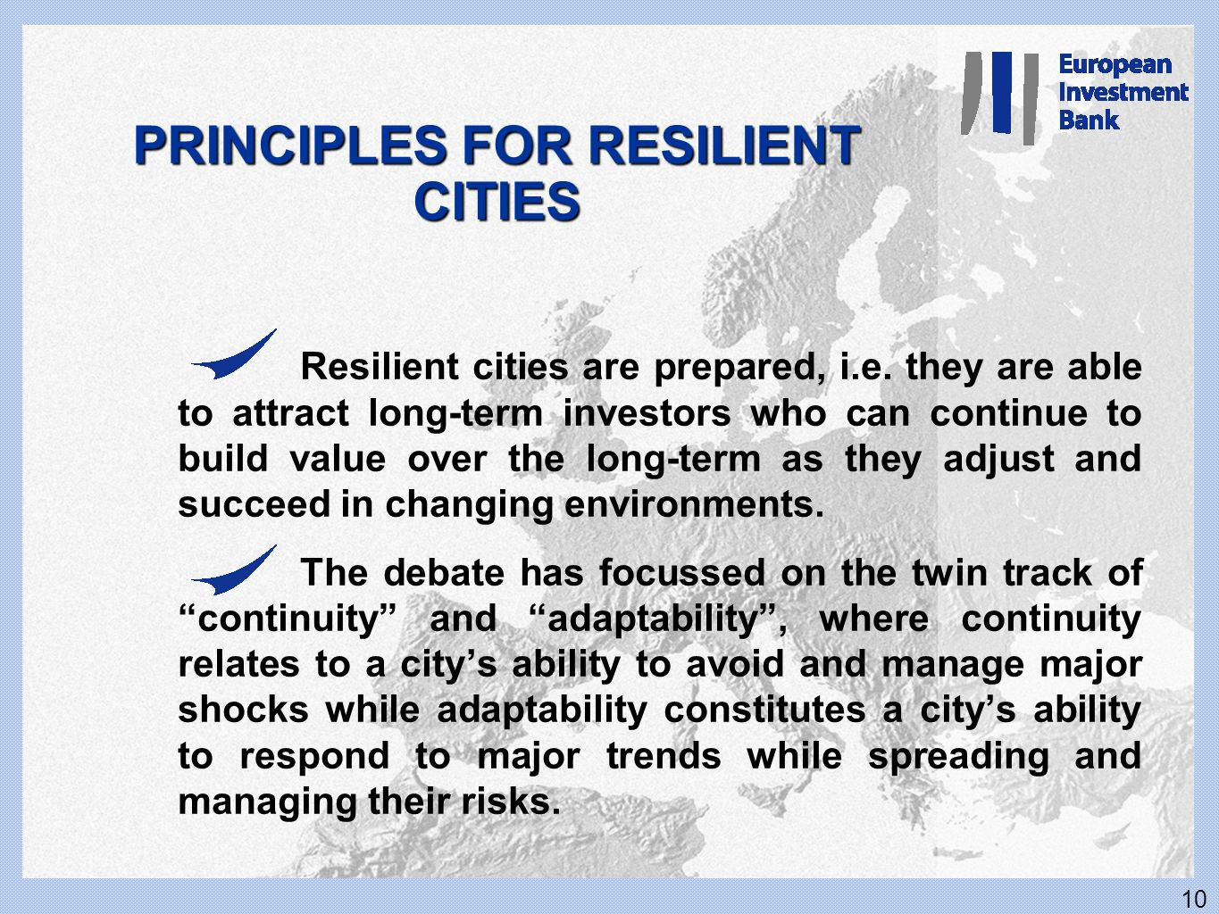 10 PRINCIPLES FOR RESILIENT CITIES Resilient cities are prepared, i.e. they are able to attract long-term investors who can continue to build value ov