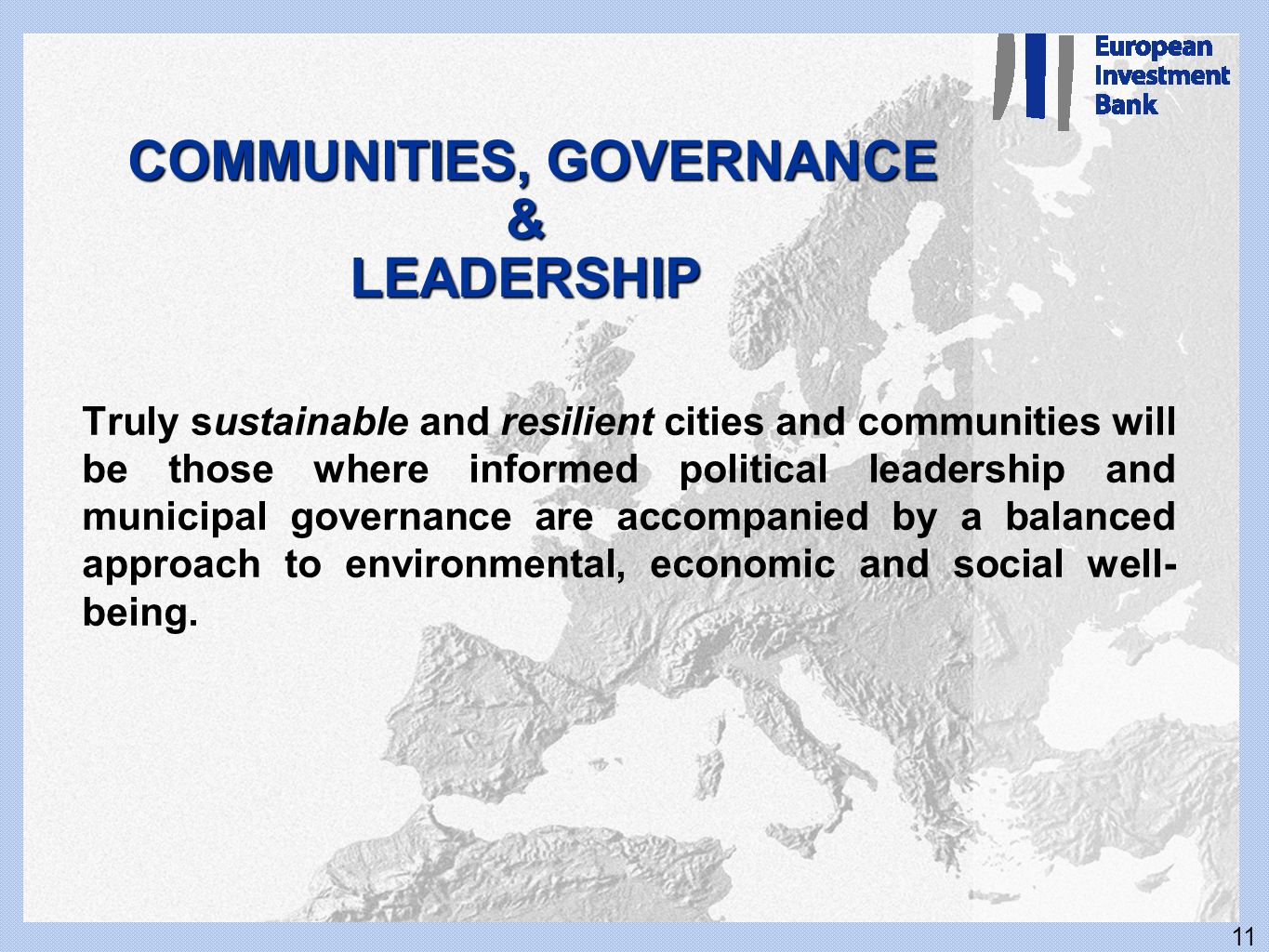11 COMMUNITIES, GOVERNANCE & LEADERSHIP Truly sustainable and resilient cities and communities will be those where informed political leadership and m