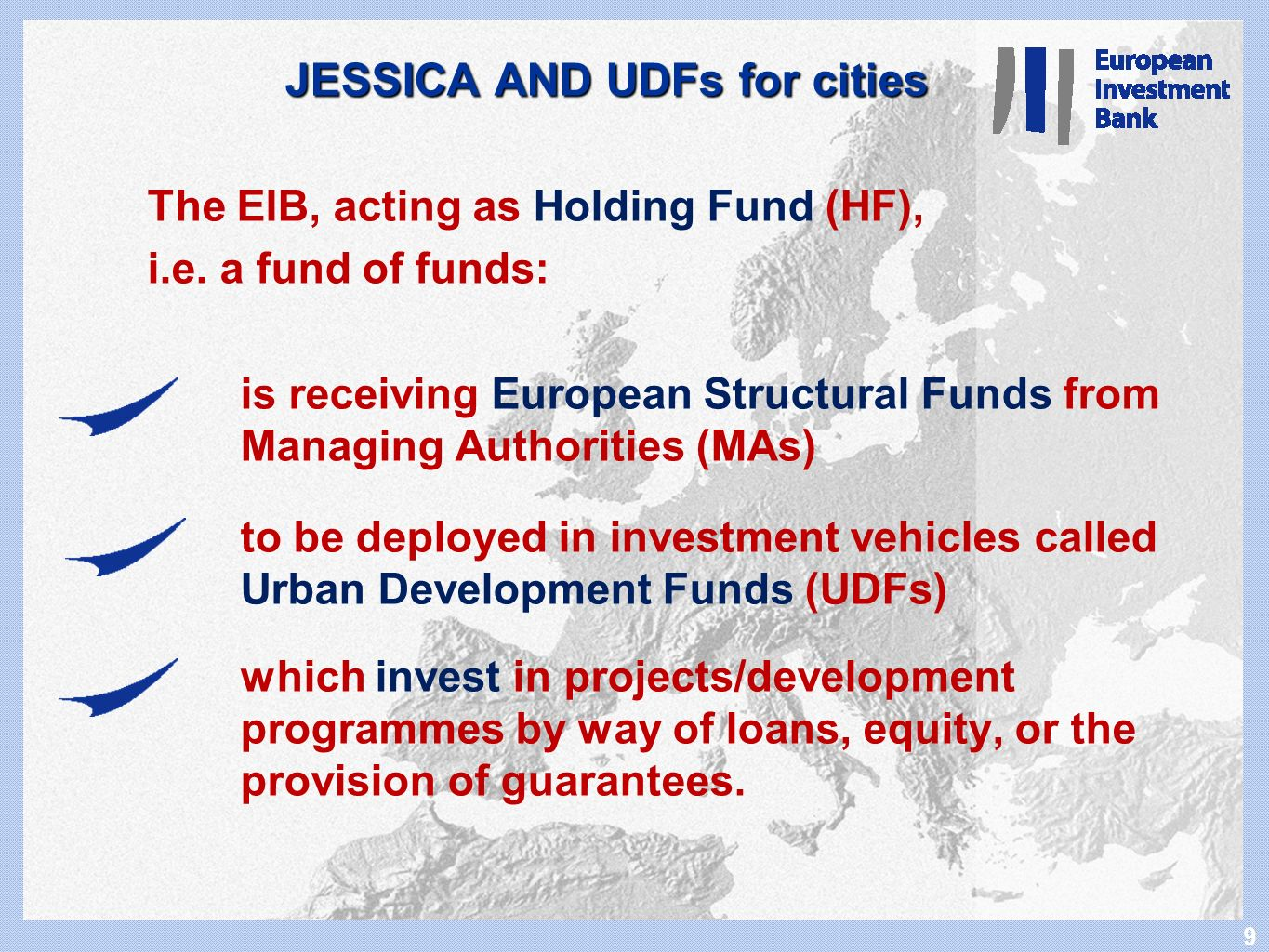 9 9 JESSICA AND UDFs for cities The EIB, acting as Holding Fund (HF), i.e.