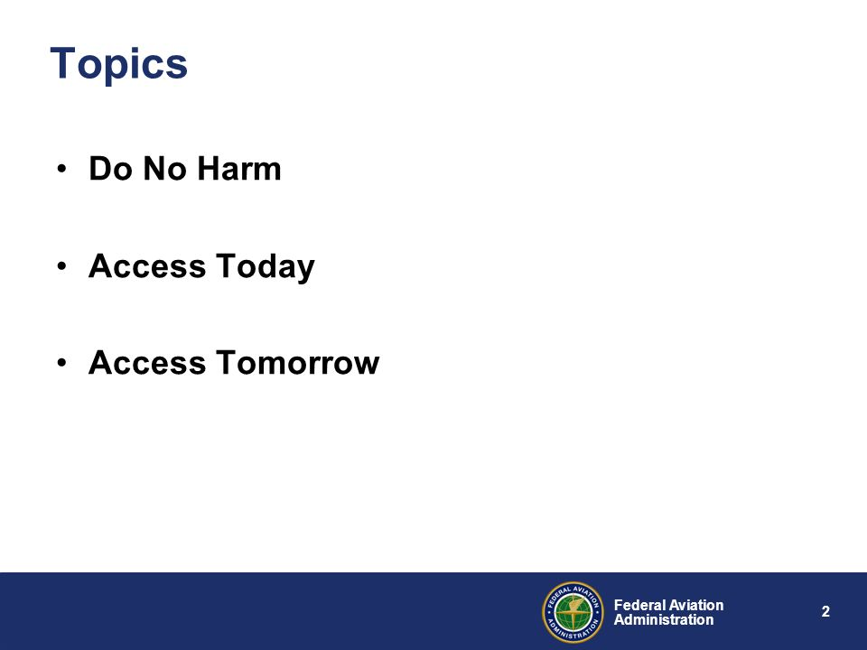 2 Federal Aviation Administration Topics Do No Harm Access Today Access Tomorrow