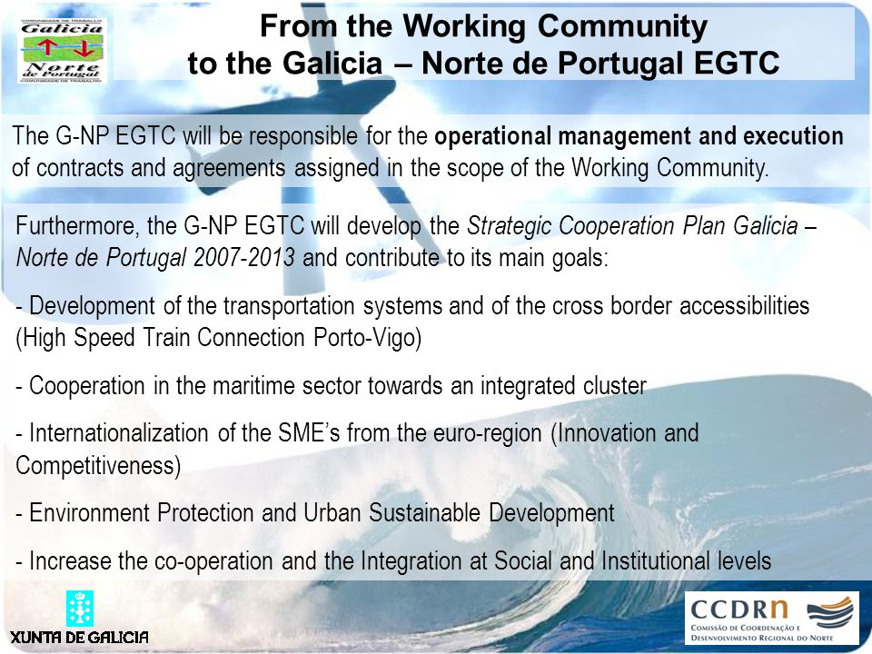 From the Working Community to the Galicia – Norte de Portugal EGTC The G-NP EGTC will be responsible for the operational management and execution of c