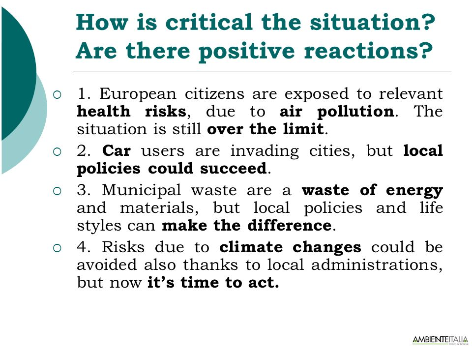 10 How is critical the situation? Are there positive reactions? 1. European citizens are exposed to relevant health risks, due to air pollution. The s