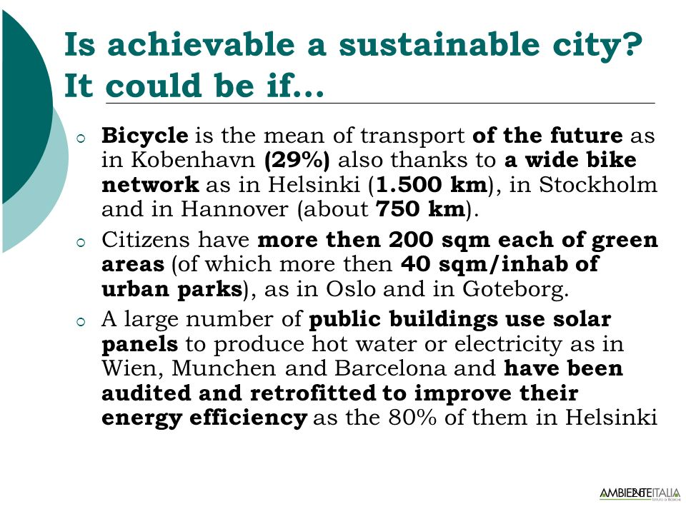 26 Is achievable a sustainable city? It could be if… Bicycle is the mean of transport of the future as in Kobenhavn (29%) also thanks to a wide bike n