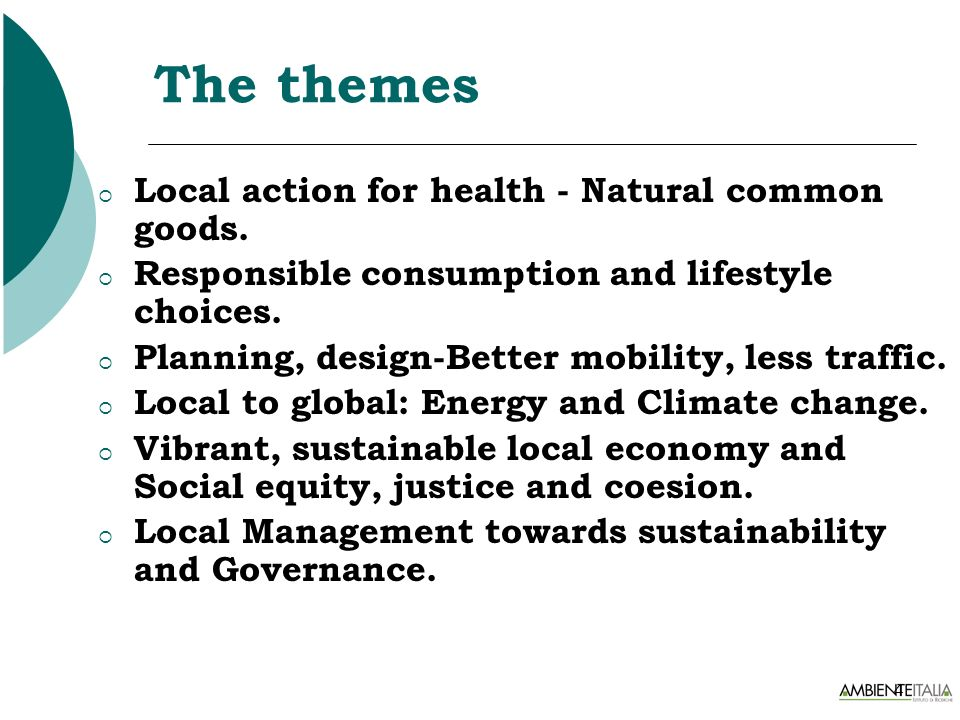 4 The themes Local action for health - Natural common goods. Responsible consumption and lifestyle choices. Planning, design-Better mobility, less tra