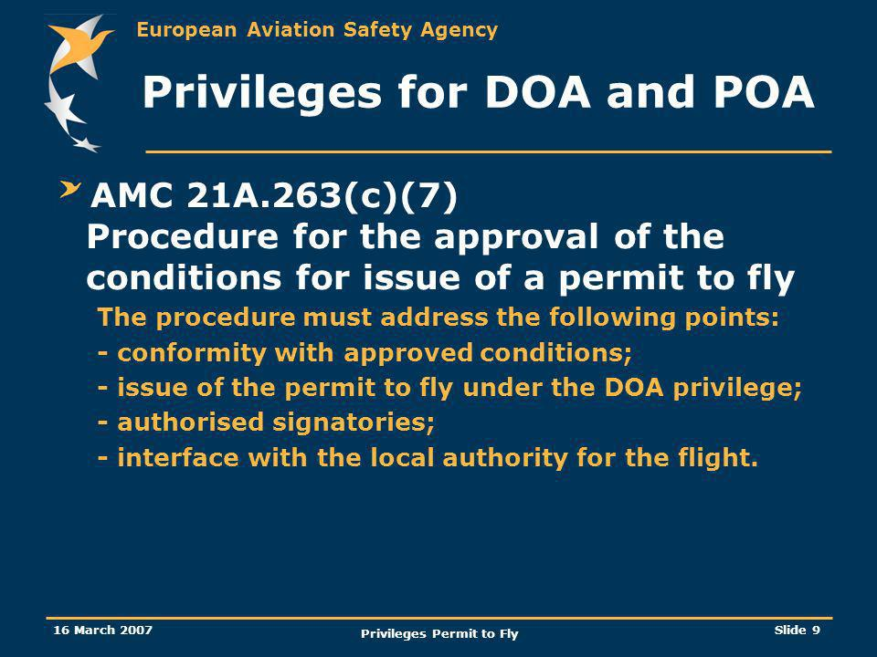 European Aviation Safety Agency 16 March 2007 Privileges Permit to Fly Slide 9 AMC 21A.263(c)(7) Procedure for the approval of the conditions for issu