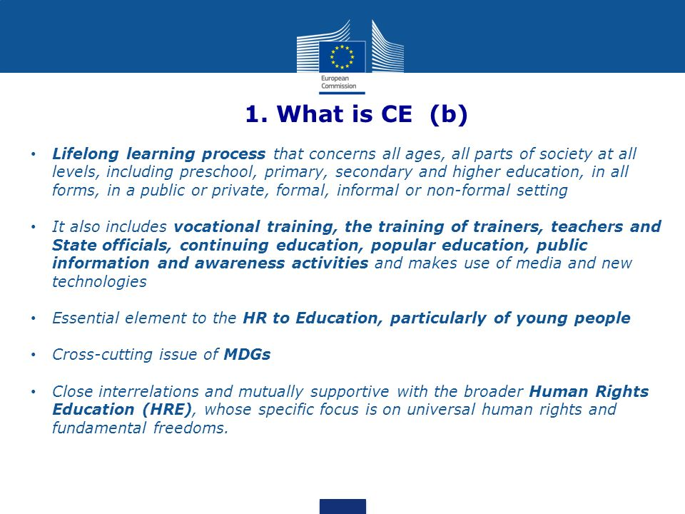 1. What is CE (b) Lifelong learning process that concerns all ages, all parts of society at all levels, including preschool, primary, secondary and hi