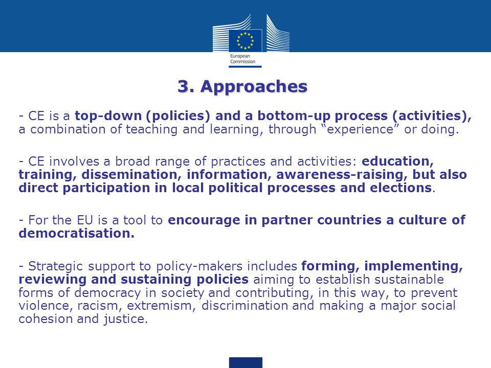 3. Approaches - CE is a top-down (policies) and a bottom-up process (activities), a combination of teaching and learning, through experience or doing.