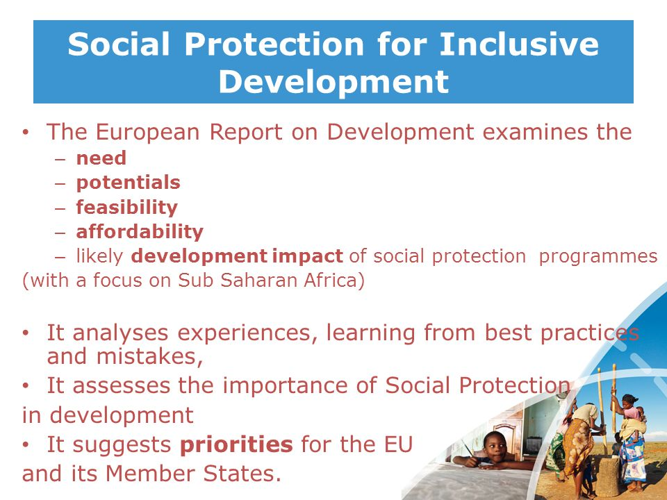 Social Protection for Inclusive Development The European Report on Development examines the – need – potentials – feasibility – affordability – likely