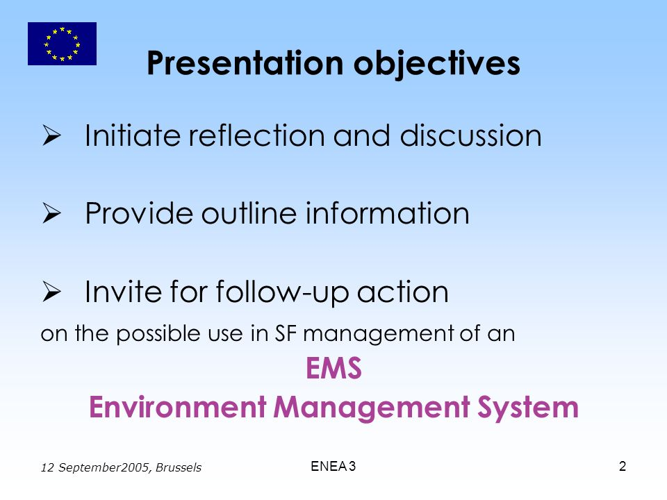 12 September2005, Brussels ENEA 32 Presentation objectives Initiate reflection and discussion Provide outline information Invite for follow-up action
