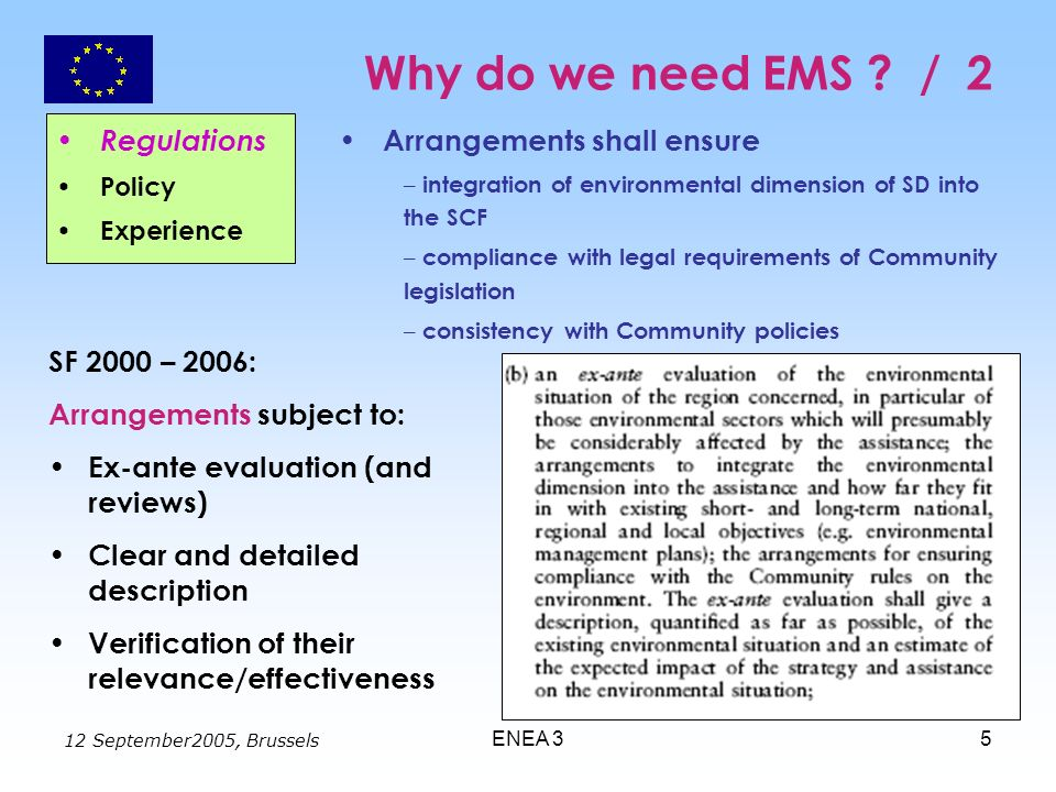 12 September2005, Brussels ENEA 35 Why do we need EMS ? / 2 Arrangements shall ensure – integration of environmental dimension of SD into the SCF – co