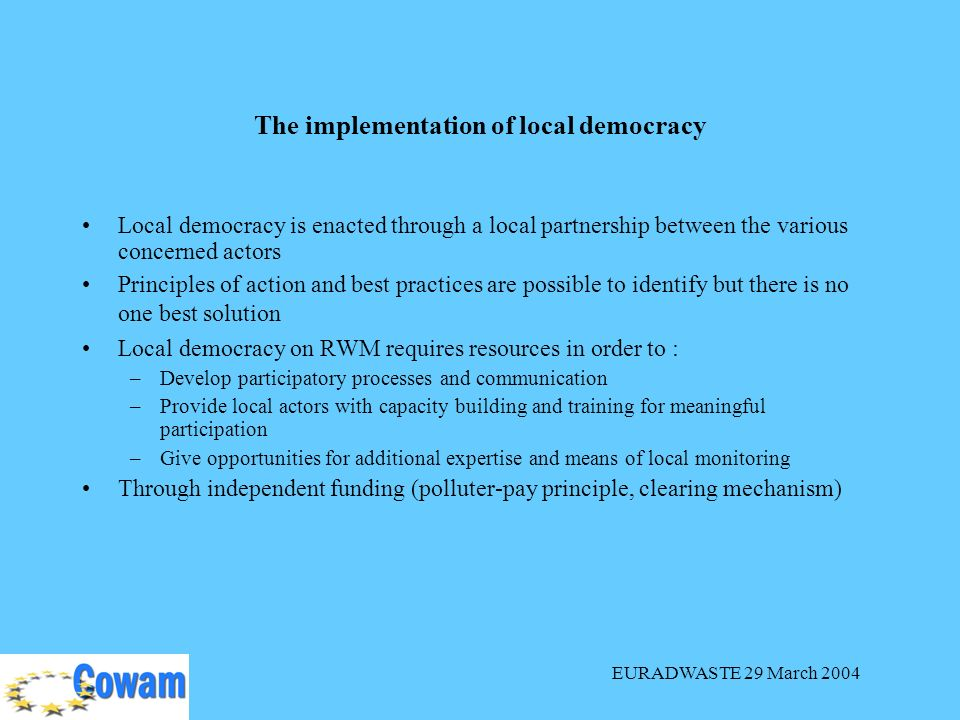 EURADWASTE 29 March 2004 The implementation of local democracy Local democracy is enacted through a local partnership between the various concerned ac