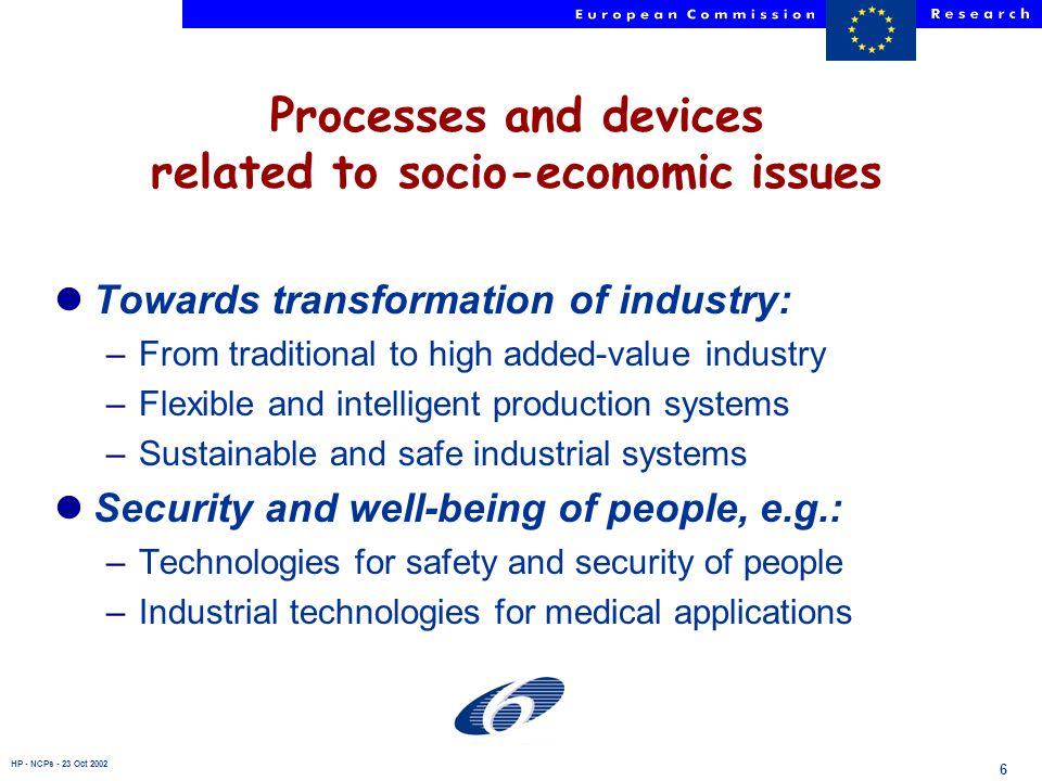 HP - NCPs - 23 Oct 2002 6 Processes and devices related to socio-economic issues lTowards transformation of industry: –From traditional to high added-