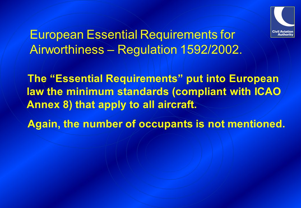 European Essential Requirements for Airworthiness – Regulation 1592/2002. The Essential Requirements put into European law the minimum standards (comp
