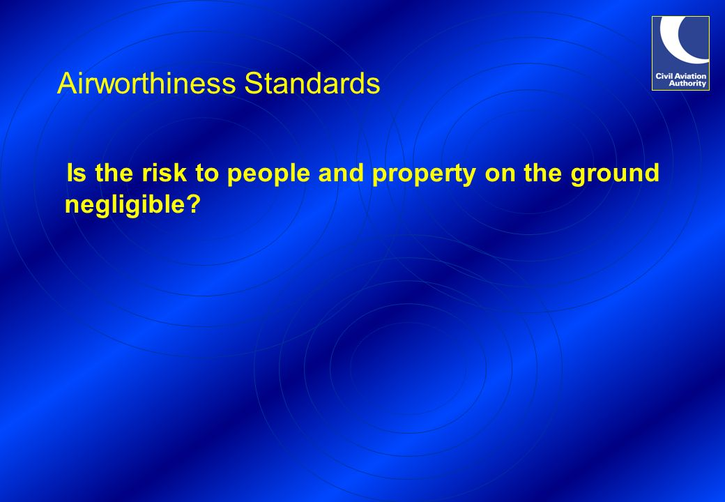 Airworthiness Standards Is the risk to people and property on the ground negligible