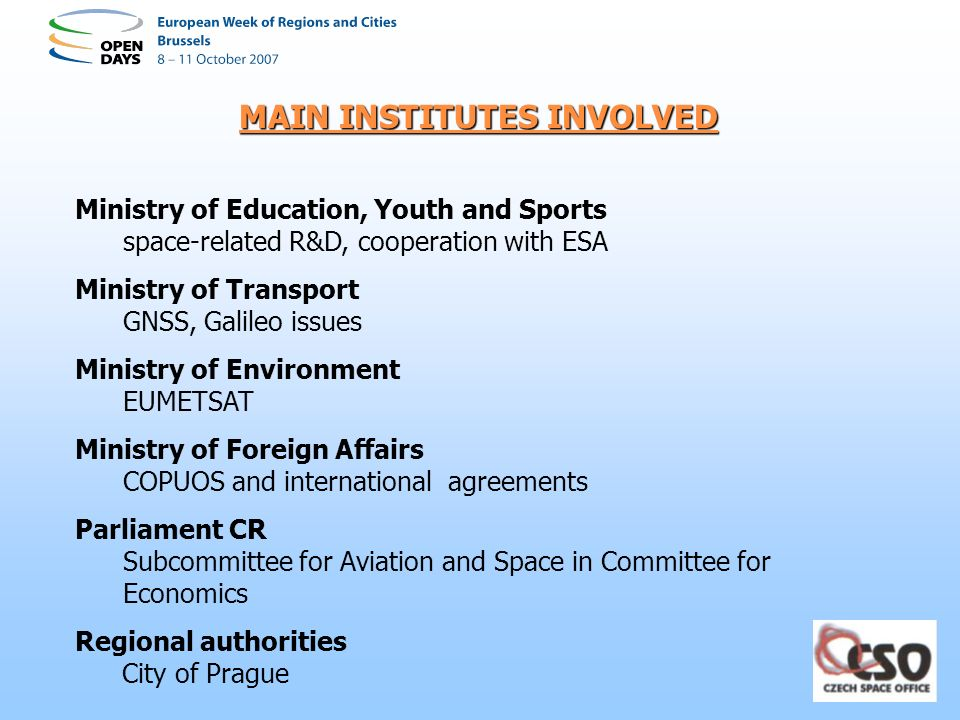 MAIN INSTITUTES INVOLVED Ministry of Education, Youth and Sports space-related R&D, cooperation with ESA Ministry of Transport GNSS, Galileo issues Mi