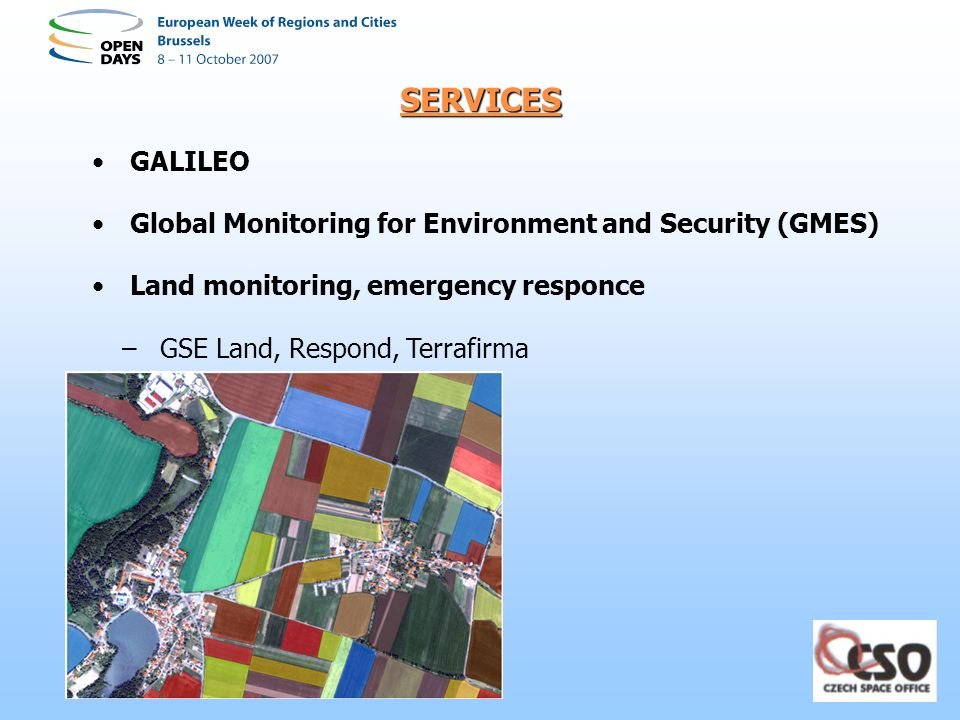 SERVICES GALILEO Global Monitoring for Environment and Security (GMES) Land monitoring, emergency responce –GSE Land, Respond, Terrafirma