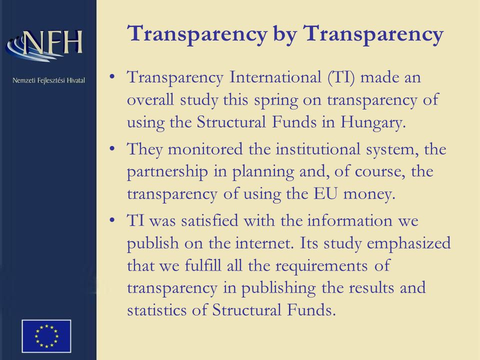 Transparency by Transparency Transparency International (TI) made an overall study this spring on transparency of using the Structural Funds in Hungary.