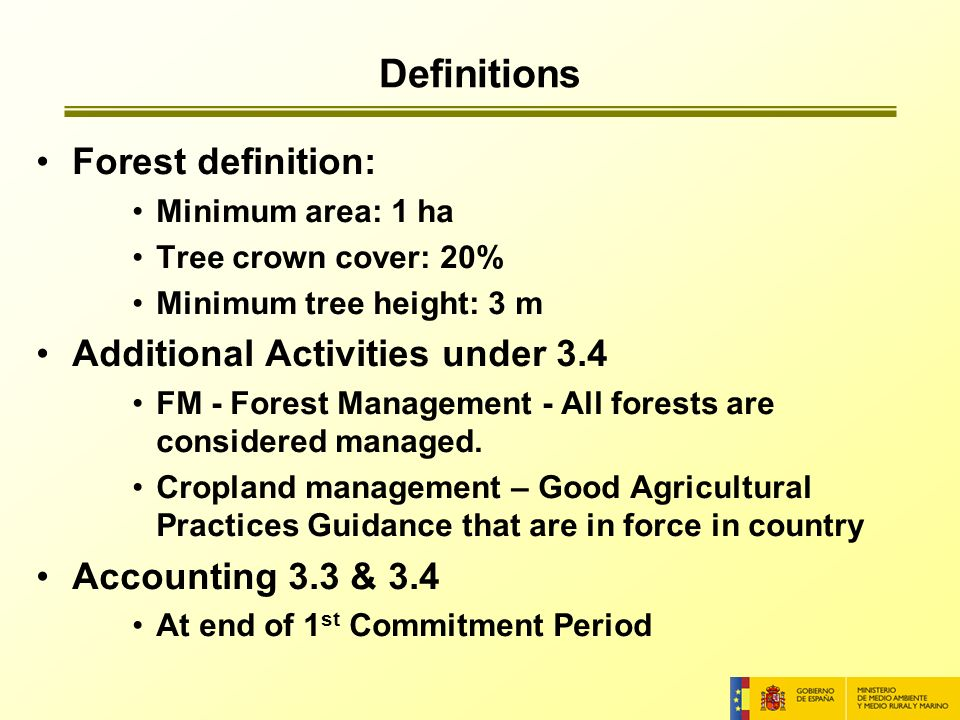Definitions Forest definition: Minimum area: 1 ha Tree crown cover: 20% Minimum tree height: 3 m Additional Activities under 3.4 FM - Forest Management - All forests are considered managed.