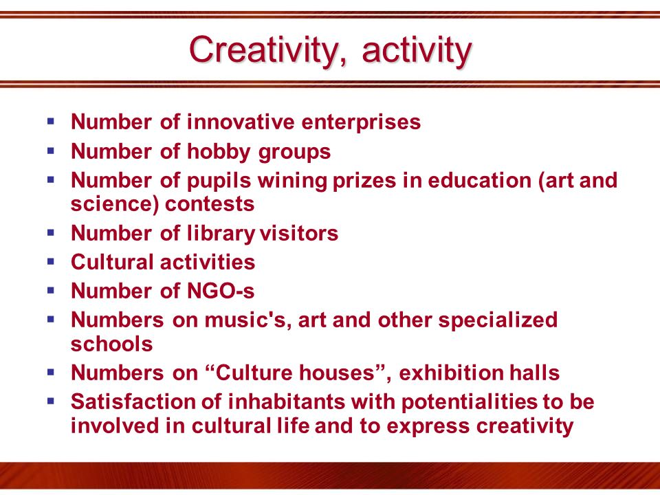Creativity, activity Number of innovative enterprises Number of hobby groups Number of pupils wining prizes in education (art and science) contests Nu