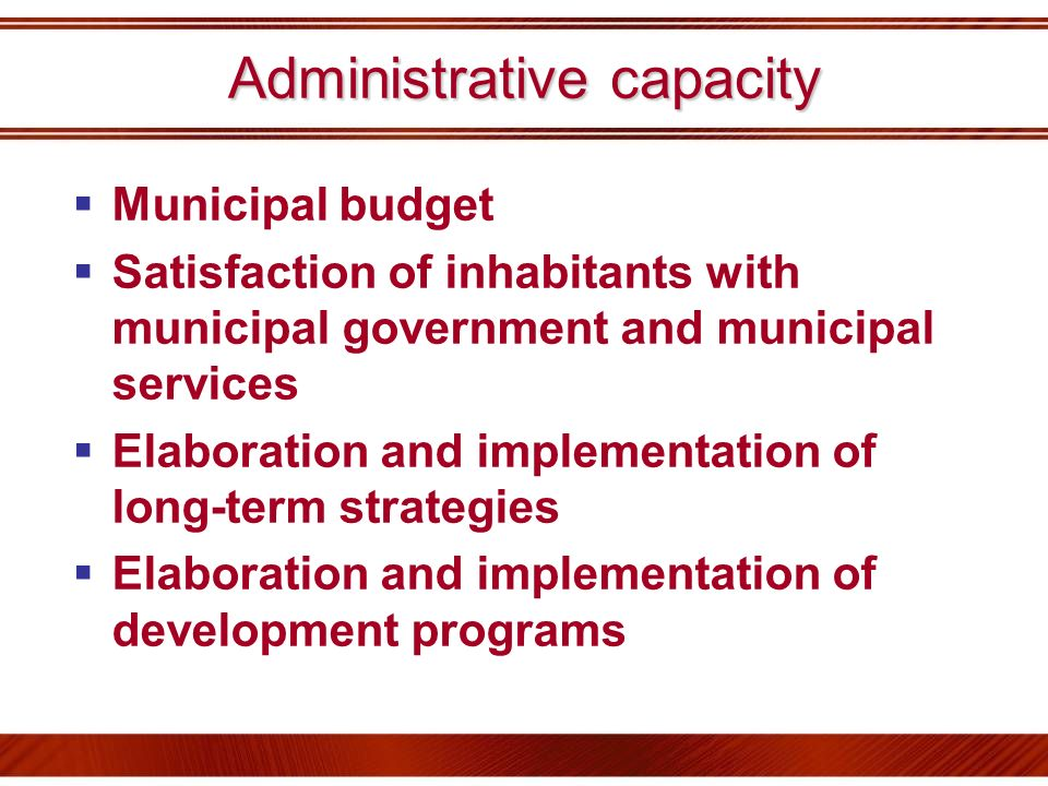 Administrative capacity Municipal budget Satisfaction of inhabitants with municipal government and municipal services Elaboration and implementation o