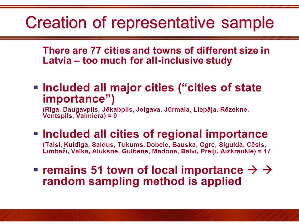 Creation of representative sample There are 77 cities and towns of different size in Latvia – too much for all-inclusive study Included all major citi