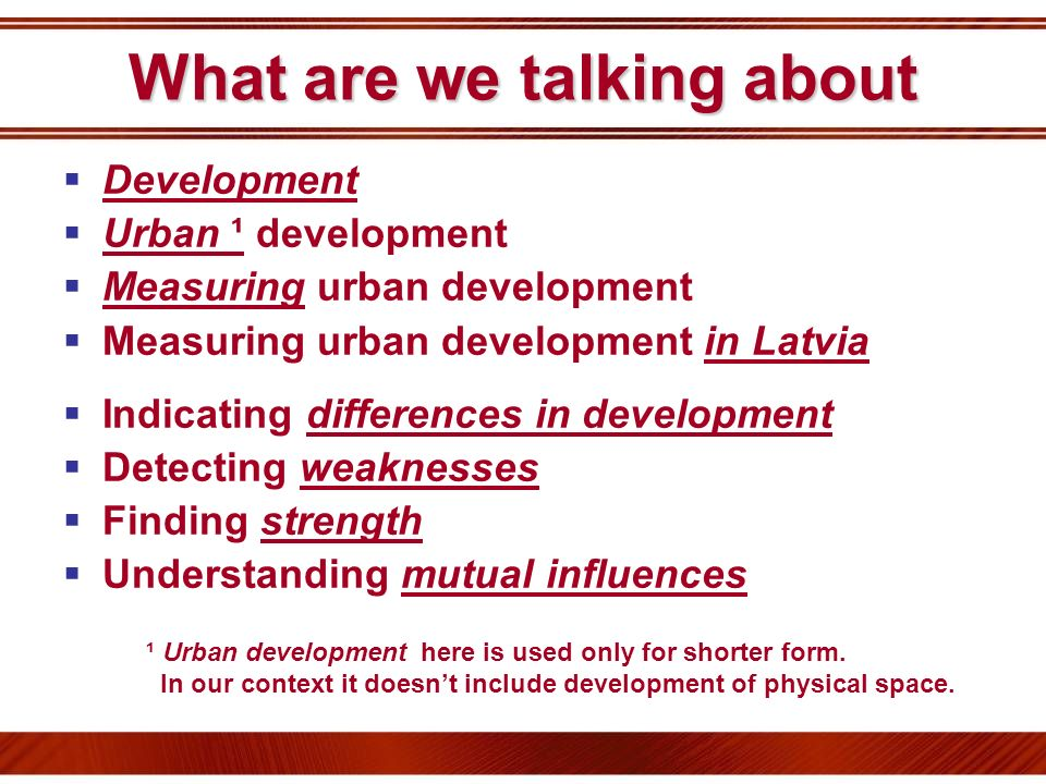 What are we talking about Development Urban ¹ development Measuring urban development Measuring urban development in Latvia Indicating differences in