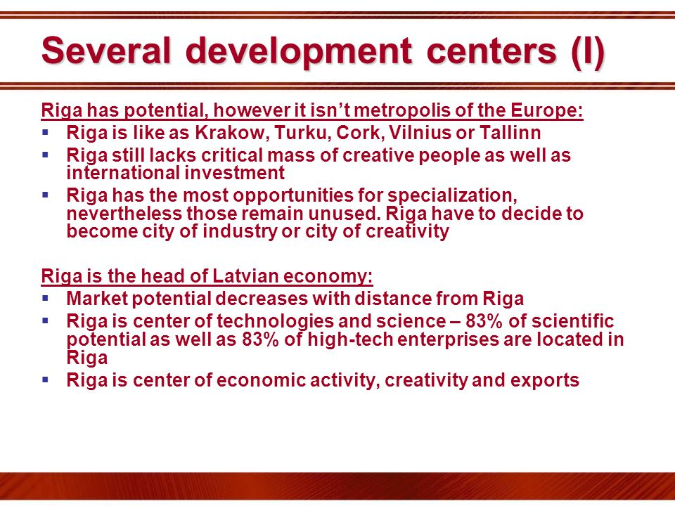 Several development centers (I) Riga has potential, however it isnt metropolis of the Europe: Riga is like as Krakow, Turku, Cork, Vilnius or Tallinn