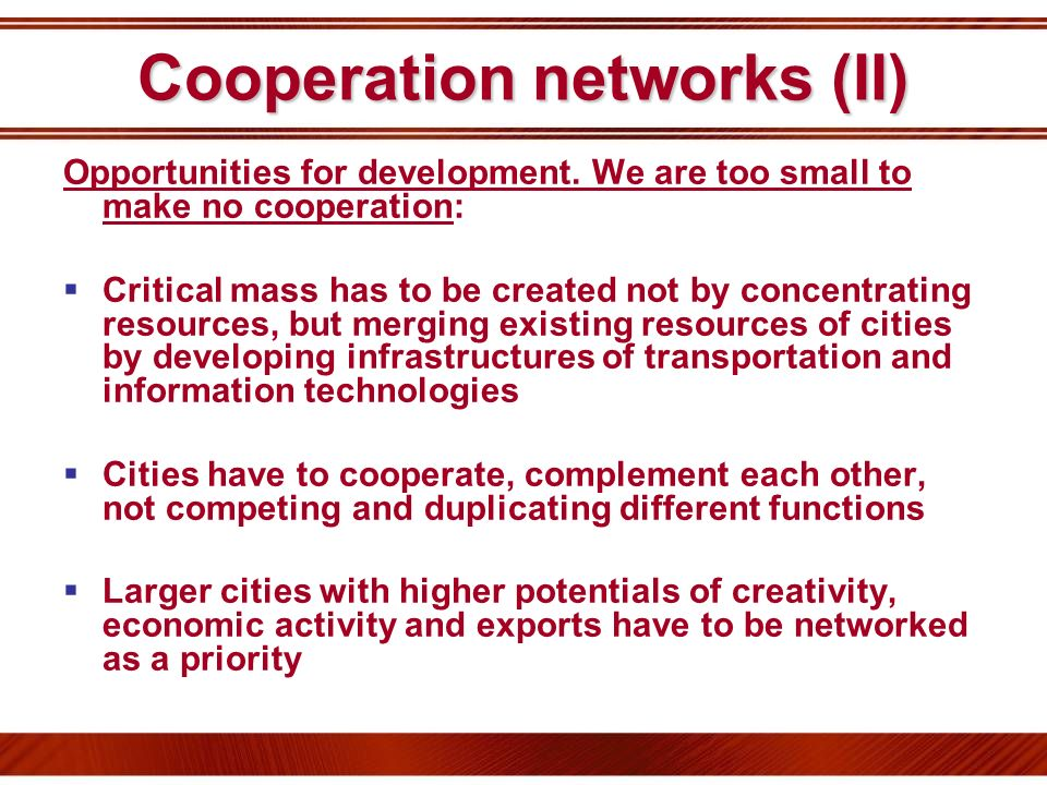 Cooperation networks (II) Opportunities for development. We are too small to make no cooperation: Critical mass has to be created not by concentrating