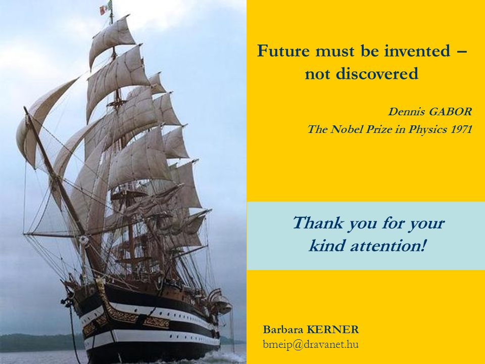 Future must be invented – not discovered Dennis GABOR The Nobel Prize in Physics 1971 Thank you for your kind attention.