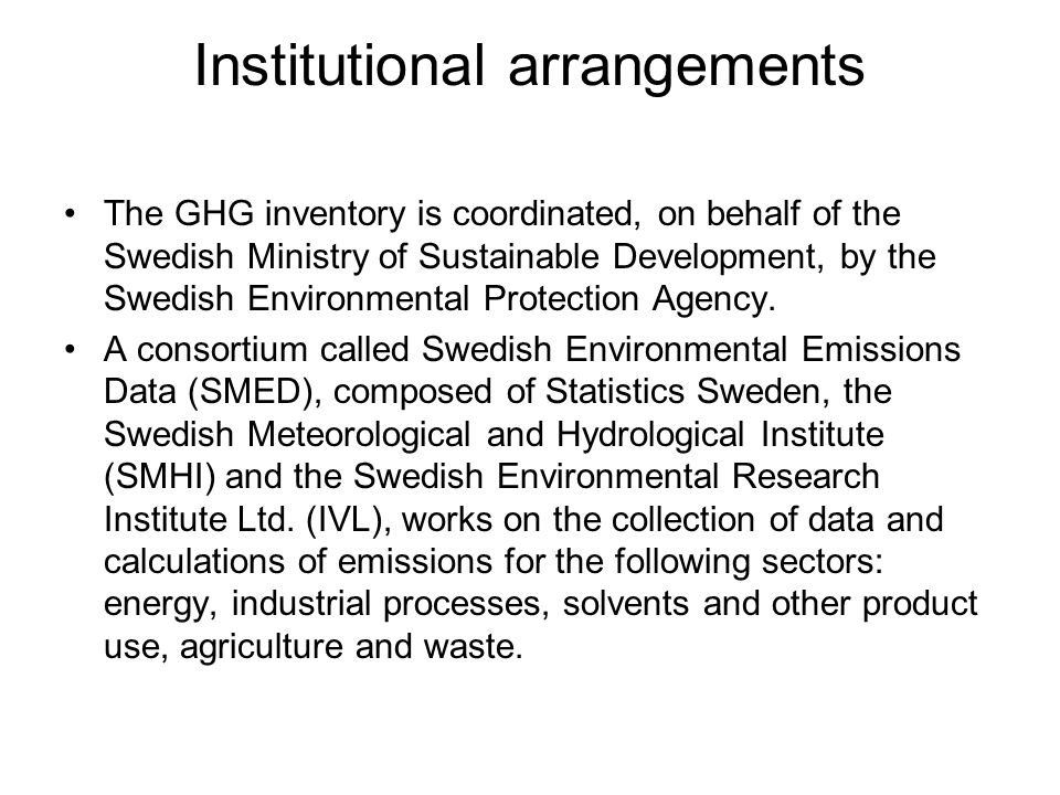 Institutional arrangements The GHG inventory is coordinated, on behalf of the Swedish Ministry of Sustainable Development, by the Swedish Environmental Protection Agency.
