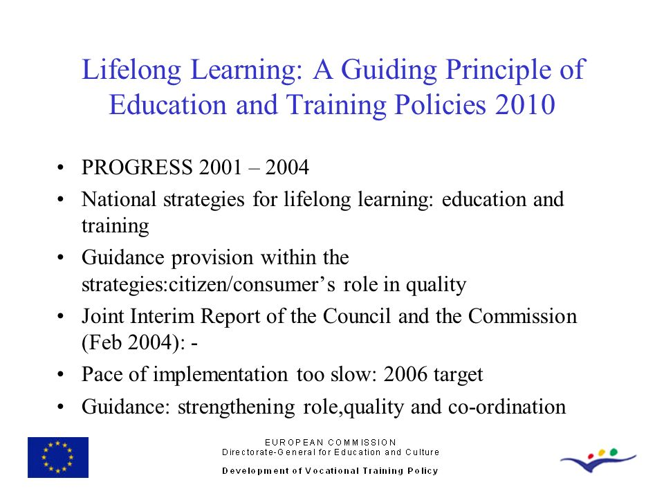 Lifelong Learning: A Guiding Principle of Education and Training Policies 2010 PROGRESS 2001 – 2004 National strategies for lifelong learning: educati