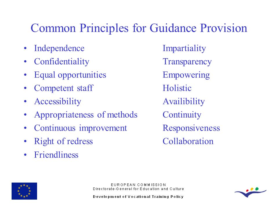 Common Principles for Guidance Provision IndependenceImpartiality ConfidentialityTransparency Equal opportunitiesEmpowering Competent staffHolistic Ac