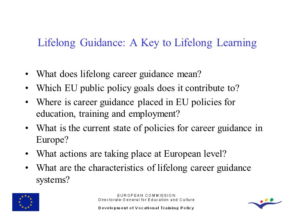 Lifelong Guidance: A Key to Lifelong Learning What does lifelong career guidance mean? Which EU public policy goals does it contribute to? Where is ca