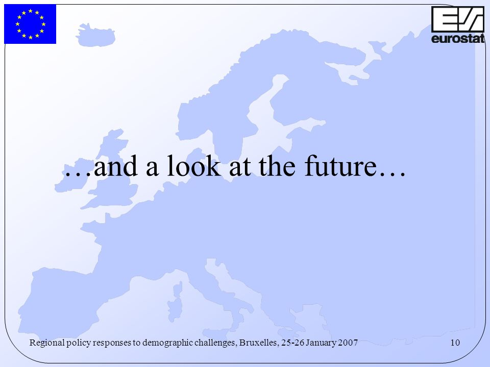 10Regional policy responses to demographic challenges, Bruxelles, 25-26 January 2007 …and a look at the future…