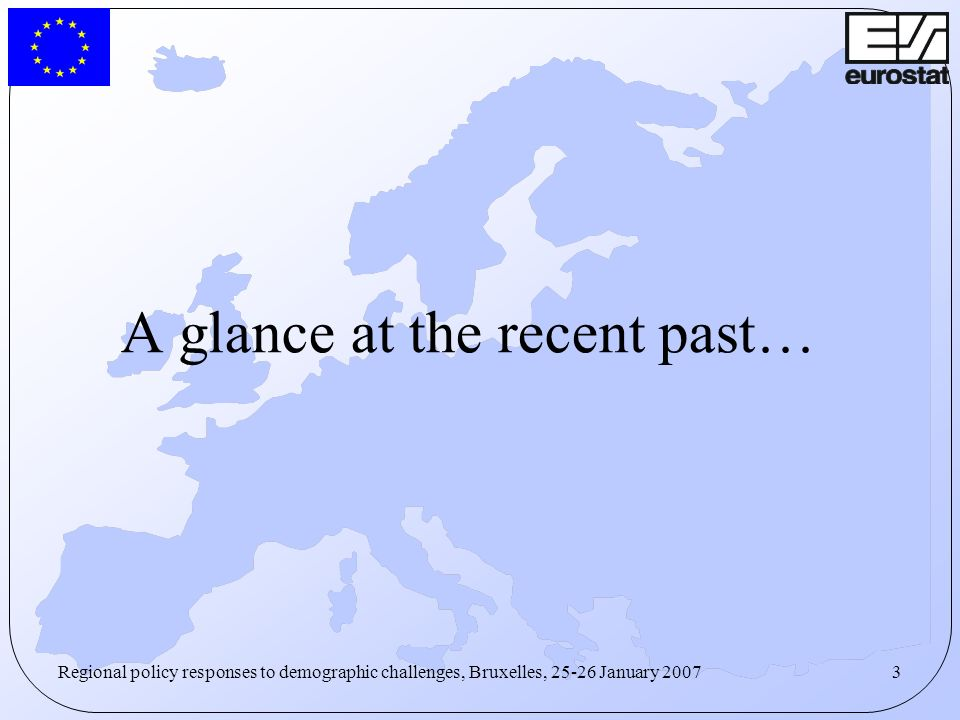 3Regional policy responses to demographic challenges, Bruxelles, 25-26 January 2007 A glance at the recent past…