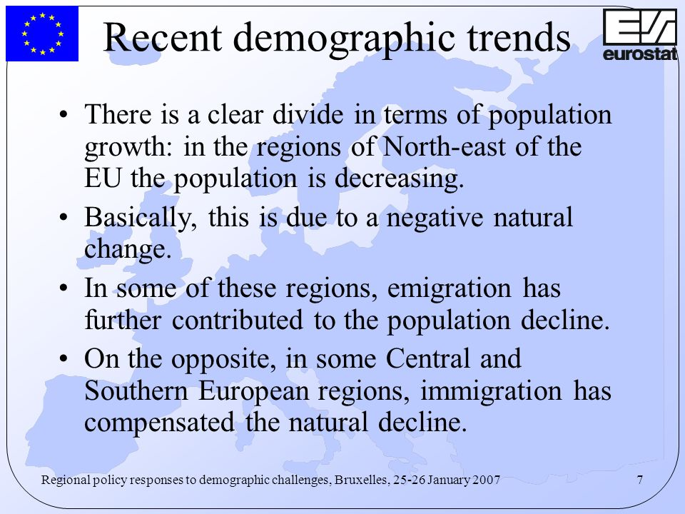 7 Recent demographic trends There is a clear divide in terms of population growth: in the regions of North-east of the EU the population is decreasing.